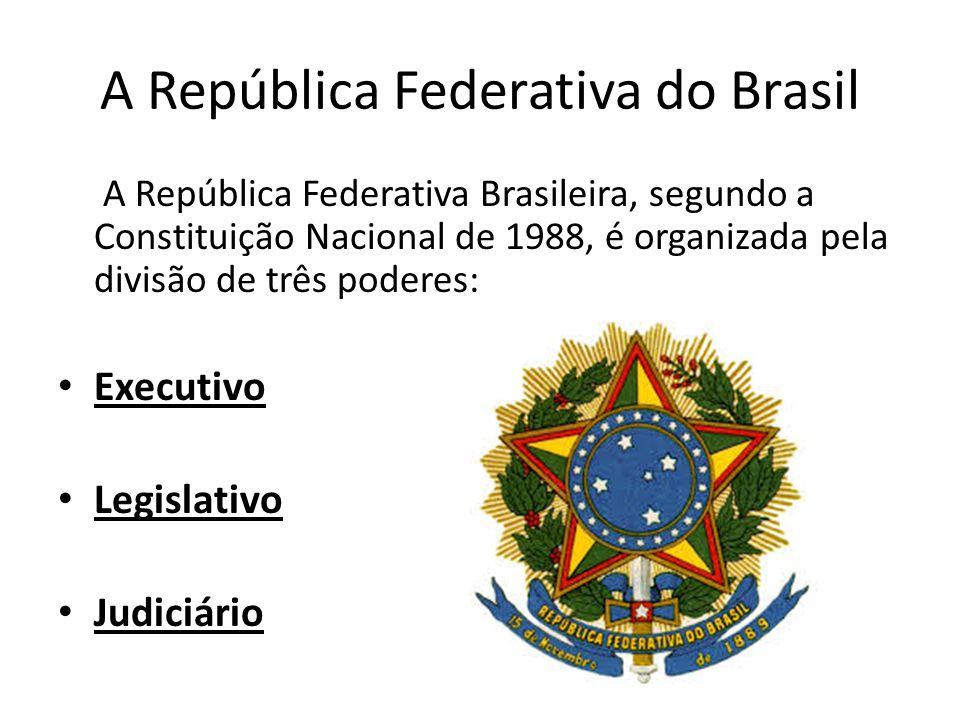 A República Federativa do Brasil A República Federativa Brasileira, segundo a Constituição Nacional de 1988, é organizada pela divisão de três poderes
