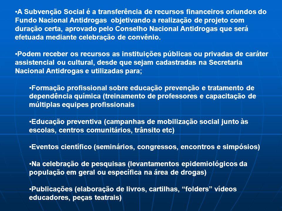 A Subvenção Social é a transferência de recursos financeiros oriundos do Fundo Nacional Antidrogas objetivando a realização de projeto com duração cer