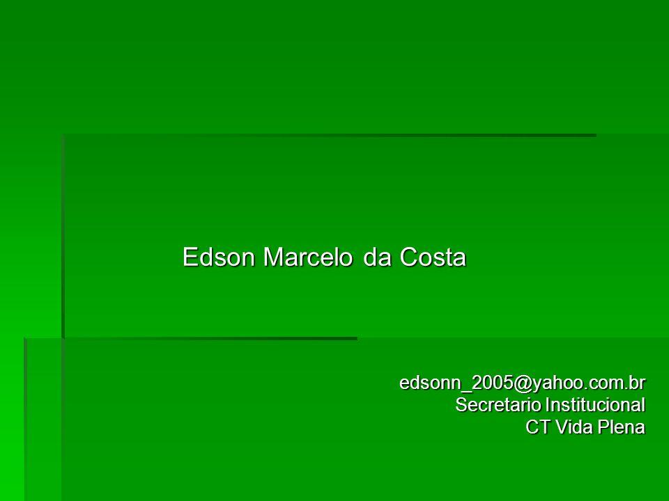 edsonn_2005@yahoo.com.br Secretario Institucional CT Vida Plena Edson Marcelo da Costa