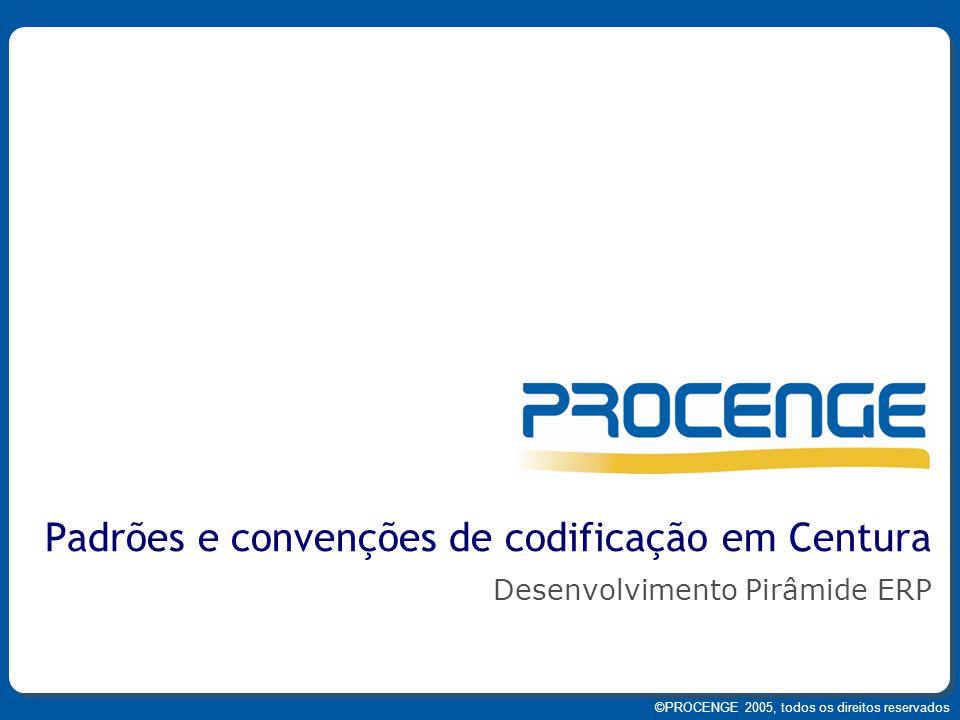 ©PROCENGE 2005, todos os direitos reservados Desenvolvimento Pirâmide ERP Padrões e convenções de codificação em Centura