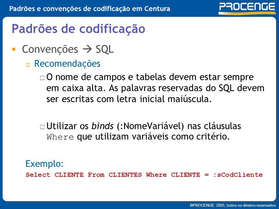 ©PROCENGE 2005, todos os direitos reservados Padrões e convenções de codificação em Centura  Convenções  SQL  Recomendações  O nome de campos e ta