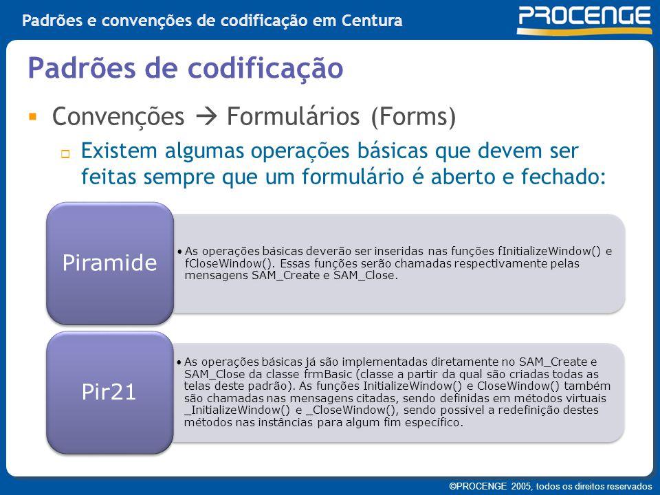 ©PROCENGE 2005, todos os direitos reservados Padrões e convenções de codificação em Centura  Convenções  Formulários (Forms)  Existem algumas opera