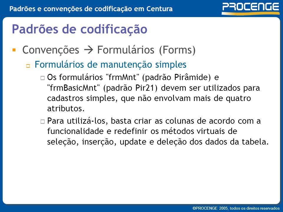 ©PROCENGE 2005, todos os direitos reservados Padrões e convenções de codificação em Centura  Convenções  Formulários (Forms)  Formulários de manute