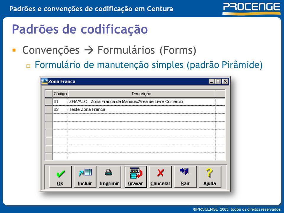 ©PROCENGE 2005, todos os direitos reservados Padrões e convenções de codificação em Centura  Convenções  Formulários (Forms)  Formulário de manuten
