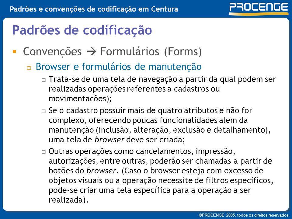 ©PROCENGE 2005, todos os direitos reservados Padrões e convenções de codificação em Centura  Convenções  Formulários (Forms)  Browser e formulários