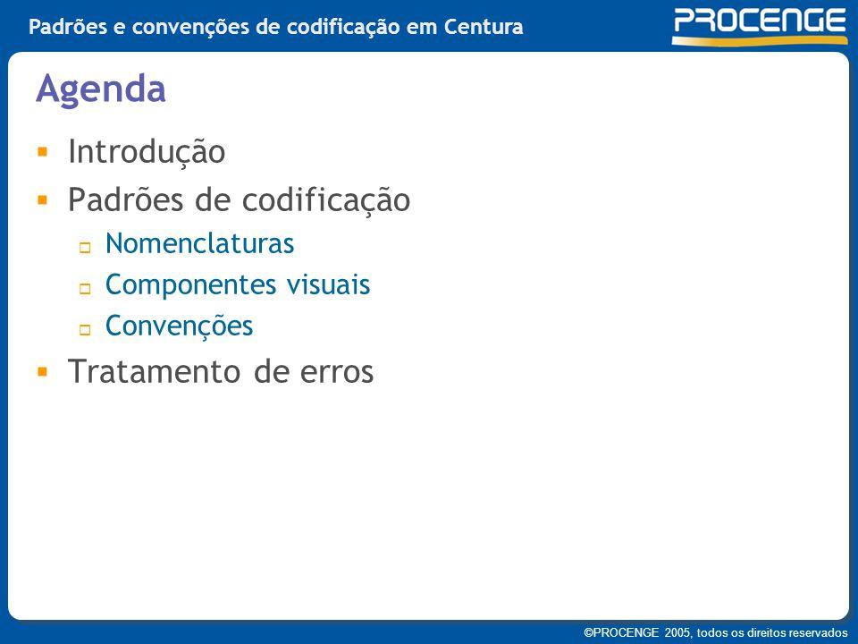 ©PROCENGE 2005, todos os direitos reservados Padrões e convenções de codificação em Centura  Introdução  Padrões de codificação  Nomenclaturas  Co
