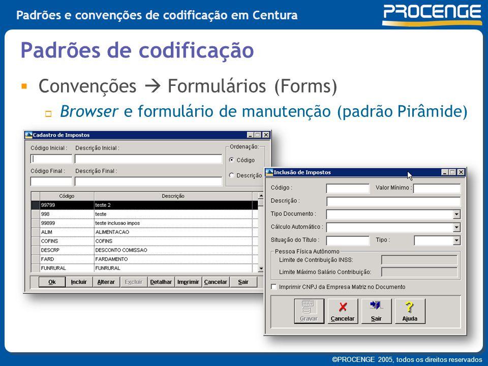 ©PROCENGE 2005, todos os direitos reservados Padrões e convenções de codificação em Centura  Convenções  Formulários (Forms)  Browser e formulário
