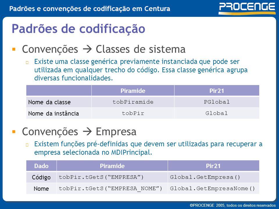 ©PROCENGE 2005, todos os direitos reservados Padrões e convenções de codificação em Centura  Convenções  Classes de sistema  Existe uma classe gené
