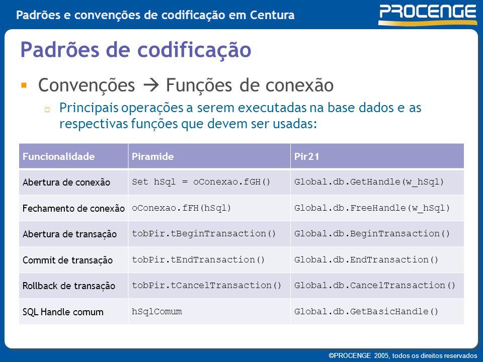 ©PROCENGE 2005, todos os direitos reservados Padrões e convenções de codificação em Centura  Convenções  Funções de conexão  Principais operações a