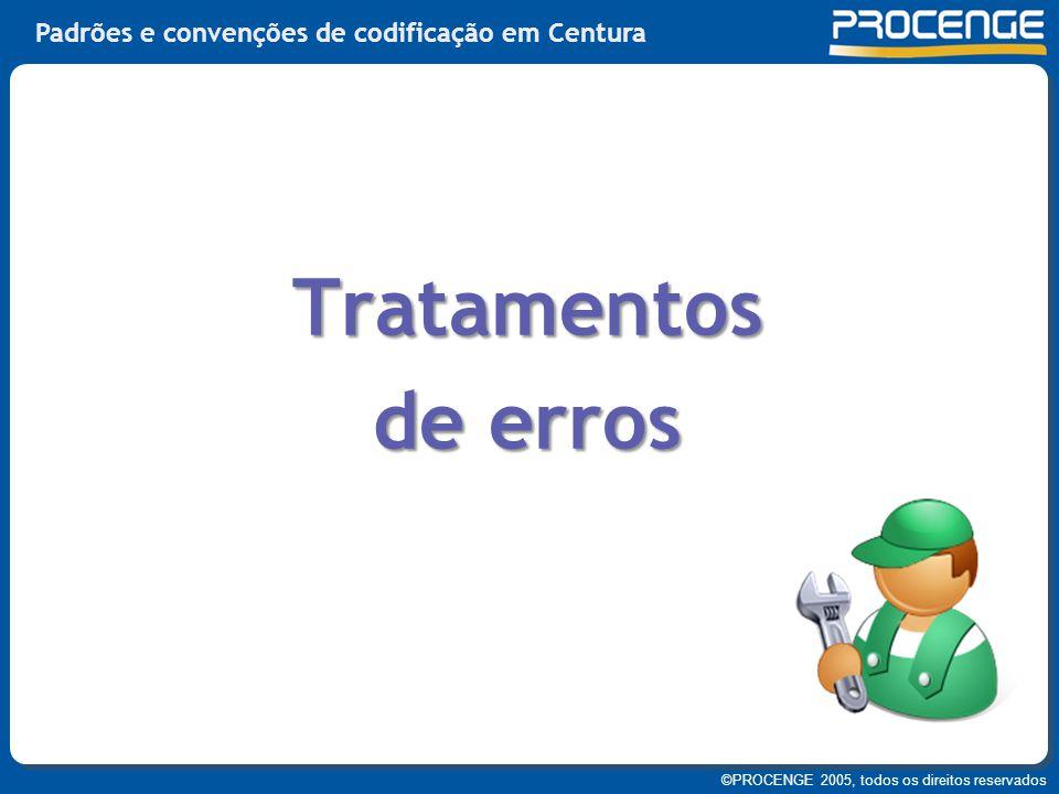 ©PROCENGE 2005, todos os direitos reservados Padrões e convenções de codificação em Centura Tratamentos de erros