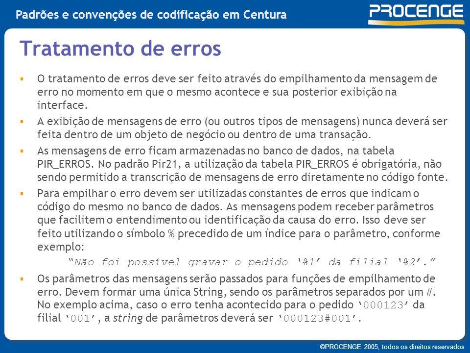 ©PROCENGE 2005, todos os direitos reservados Padrões e convenções de codificação em Centura  O tratamento de erros deve ser feito através do empilham