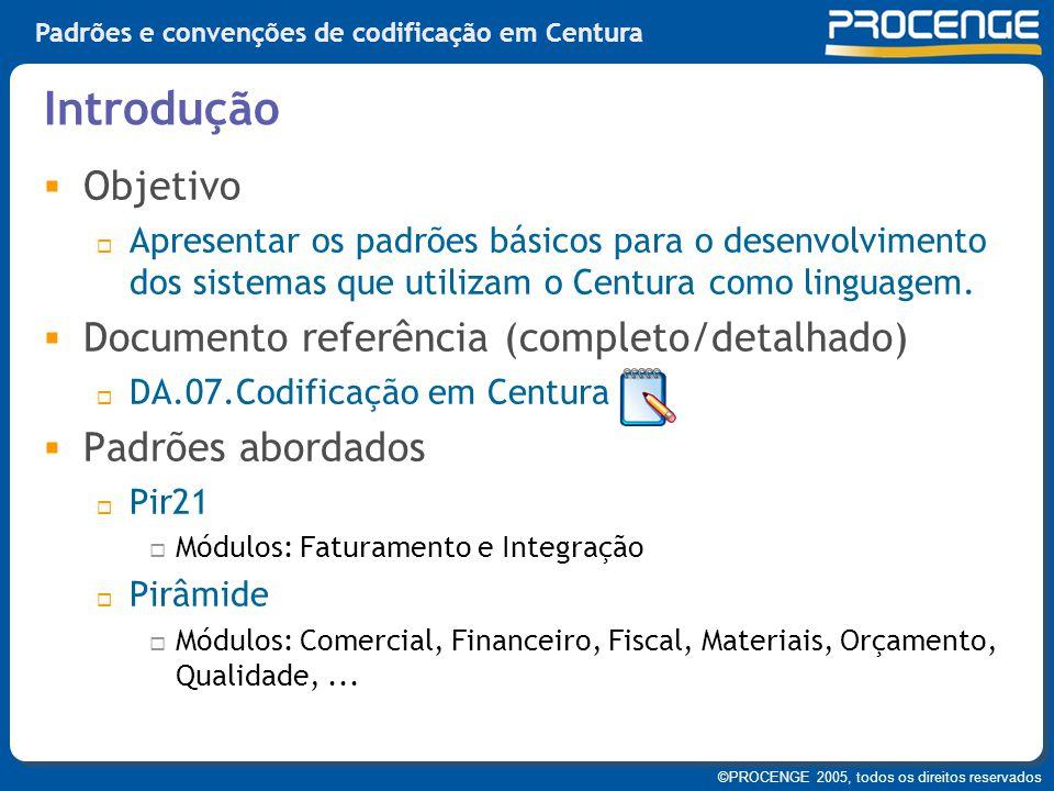 ©PROCENGE 2005, todos os direitos reservados Padrões e convenções de codificação em Centura  Objetivo  Apresentar os padrões básicos para o desenvol