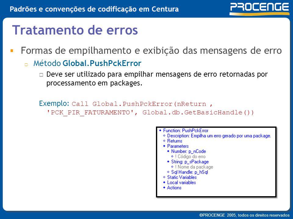 ©PROCENGE 2005, todos os direitos reservados Padrões e convenções de codificação em Centura  Formas de empilhamento e exibição das mensagens de erro
