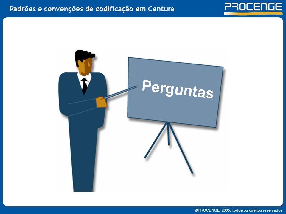 ©PROCENGE 2005, todos os direitos reservados Padrões e convenções de codificação em Centura