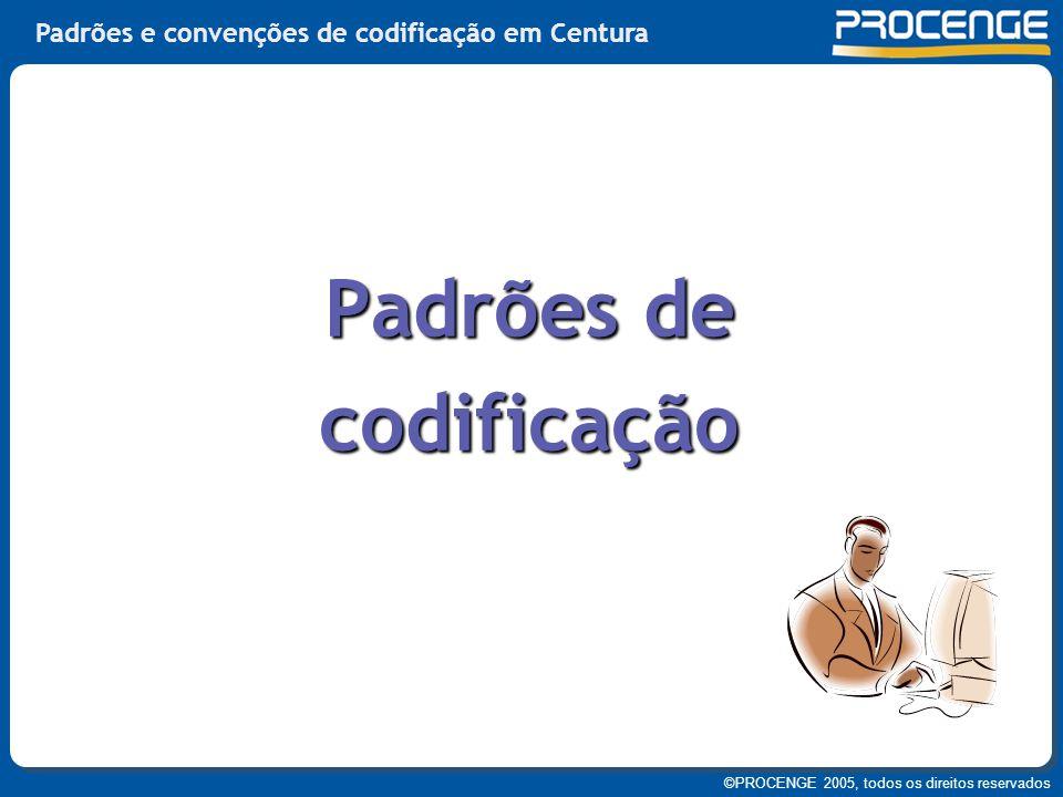 ©PROCENGE 2005, todos os direitos reservados Padrões e convenções de codificação em Centura Padrões de codificação