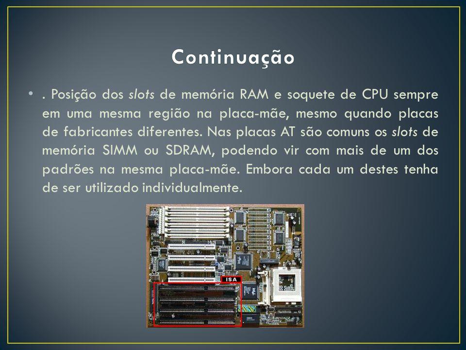 . Posição dos slots de memória RAM e soquete de CPU sempre em uma mesma região na placa-mãe, mesmo quando placas de fabricantes diferentes. Nas placas