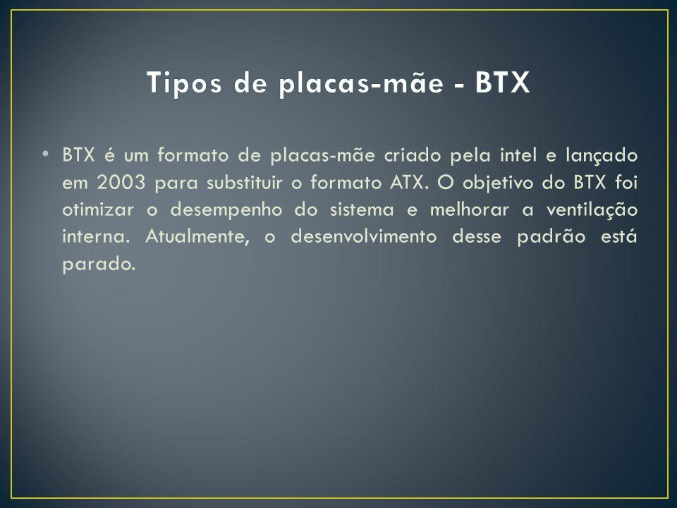 BTX é um formato de placas-mãe criado pela intel e lançado em 2003 para substituir o formato ATX. O objetivo do BTX foi otimizar o desempenho do siste