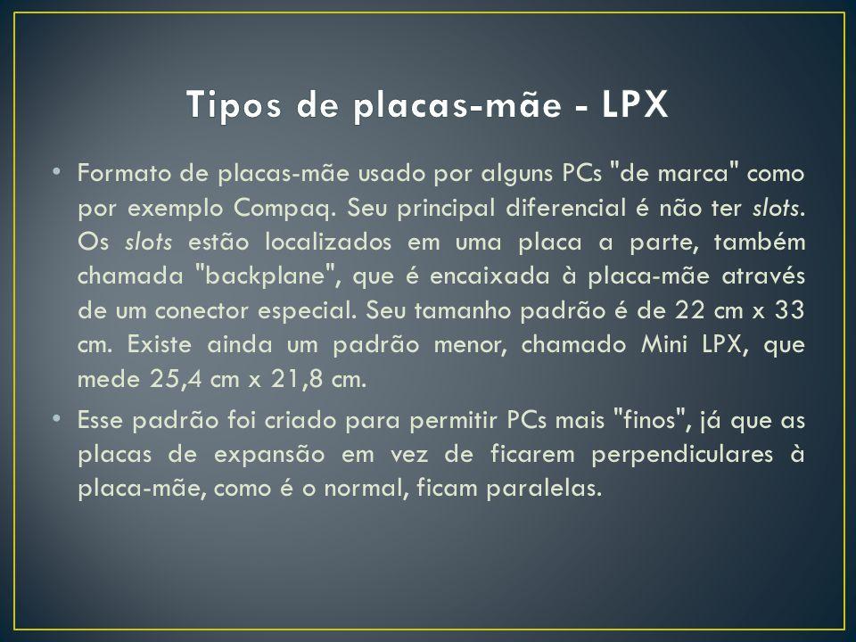 Formato de placas-mãe usado por alguns PCs de marca como por exemplo Compaq.