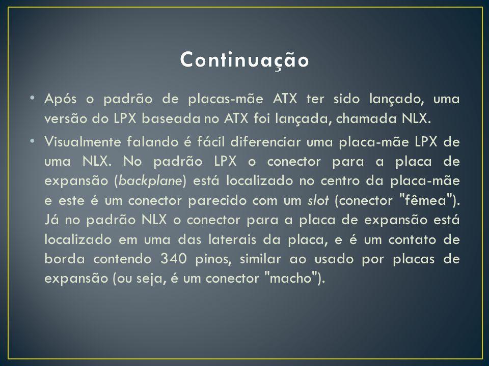 Após o padrão de placas-mãe ATX ter sido lançado, uma versão do LPX baseada no ATX foi lançada, chamada NLX. Visualmente falando é fácil diferenciar u