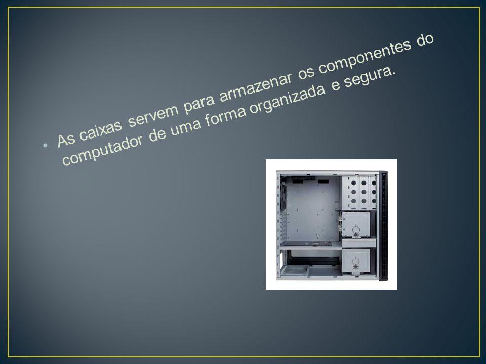 As caixas servem para armazenar os componentes do computador de uma forma organizada e segura.