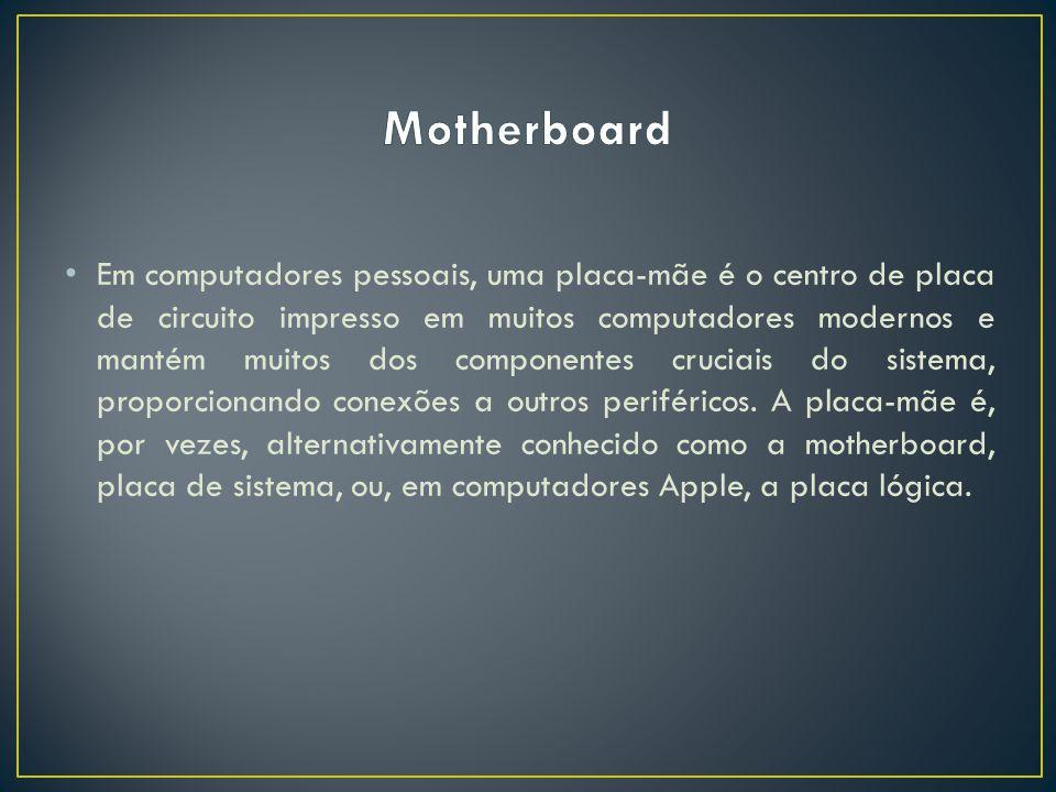 Em computadores pessoais, uma placa-mãe é o centro de placa de circuito impresso em muitos computadores modernos e mantém muitos dos componentes cruci