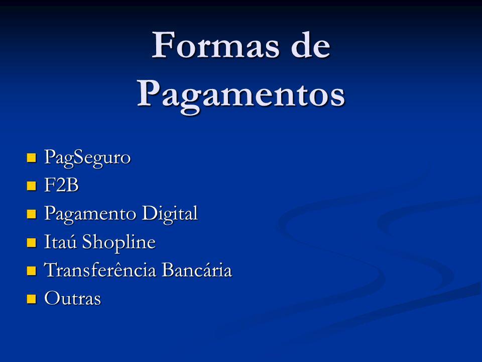Formas de Pagamentos PagSeguro PagSeguro F2B F2B Pagamento Digital Pagamento Digital Itaú Shopline Itaú Shopline Transferência Bancária Transferência