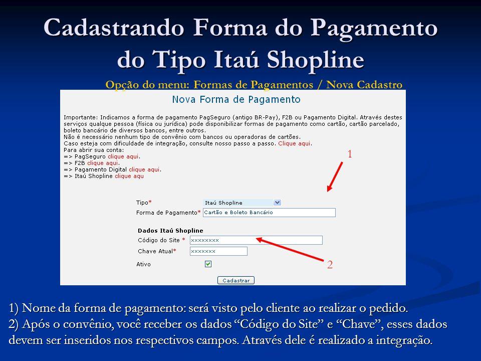 Cadastrando Forma do Pagamento do Tipo Itaú Shopline 1 2 1) Nome da forma de pagamento: será visto pelo cliente ao realizar o pedido. 2) Após o convên