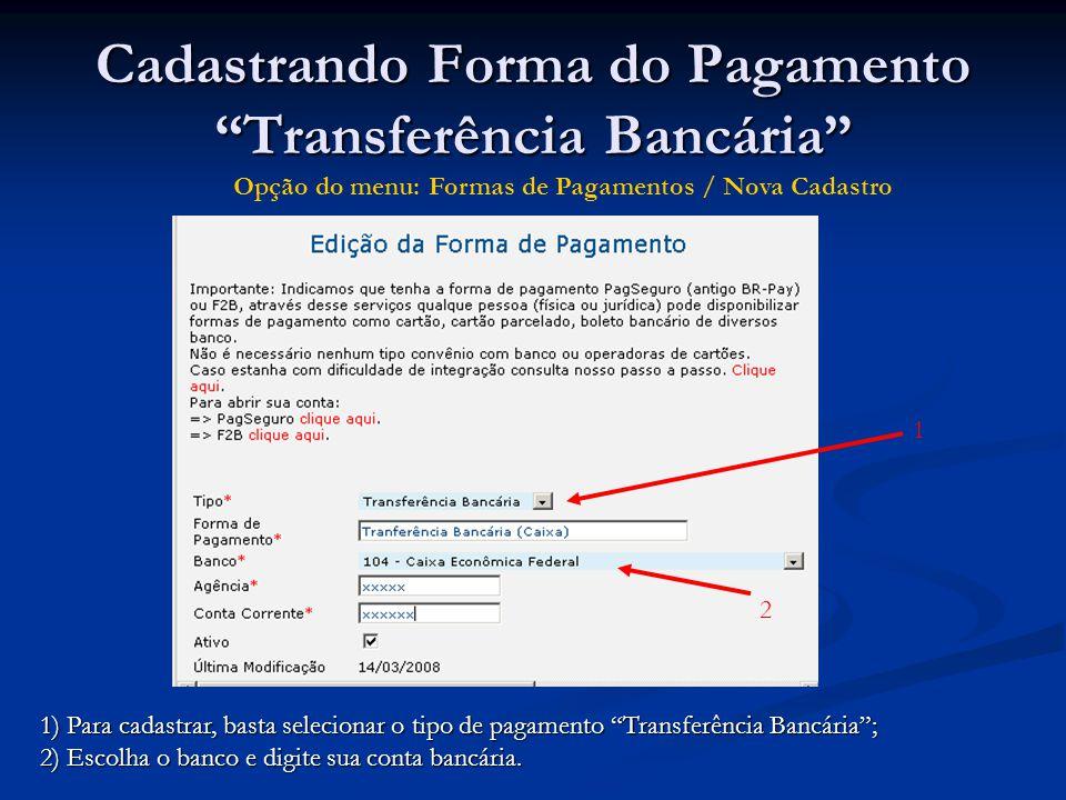 """Cadastrando Forma do Pagamento """"Transferência Bancária"""" 1 2 1) Para cadastrar, basta selecionar o tipo de pagamento """"Transferência Bancária""""; 2) Escol"""