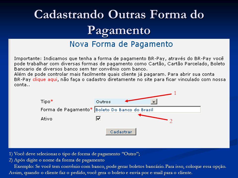 """Cadastrando Outras Forma do Pagamento 1 2 1) Você deve selecionar o tipo de forma de pagamento """"Outro""""; 2) Após digite o nome da forma de pagamento Ex"""