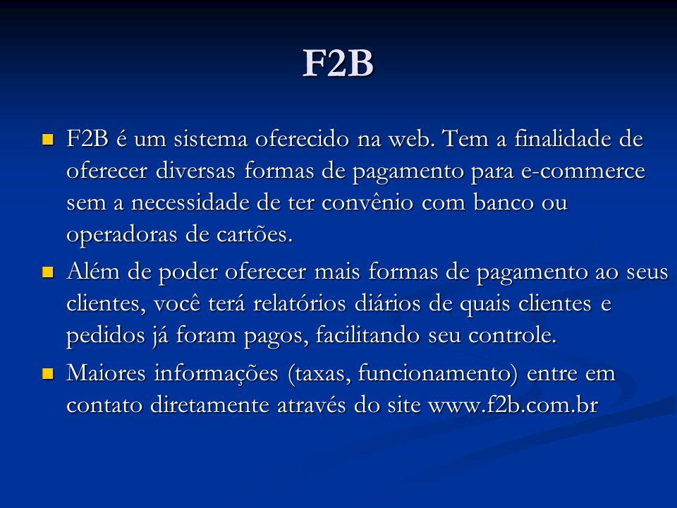 F2B F2B é um sistema oferecido na web. Tem a finalidade de oferecer diversas formas de pagamento para e-commerce sem a necessidade de ter convênio com