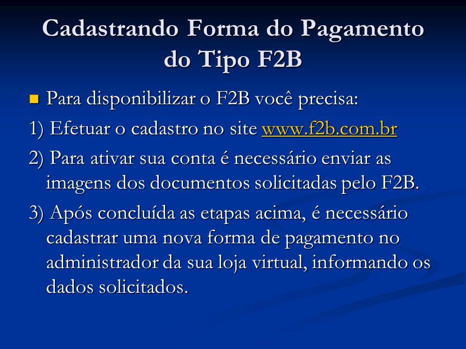 Cadastrando Forma do Pagamento do Tipo F2B Para disponibilizar o F2B você precisa: Para disponibilizar o F2B você precisa: 1) Efetuar o cadastro no si
