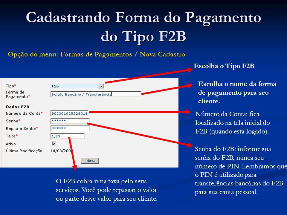 Cadastrando Forma do Pagamento do Tipo F2B Escolha o Tipo F2B Escolha o nome da forma de pagamento para seu cliente. Número da Conta: fica localizado