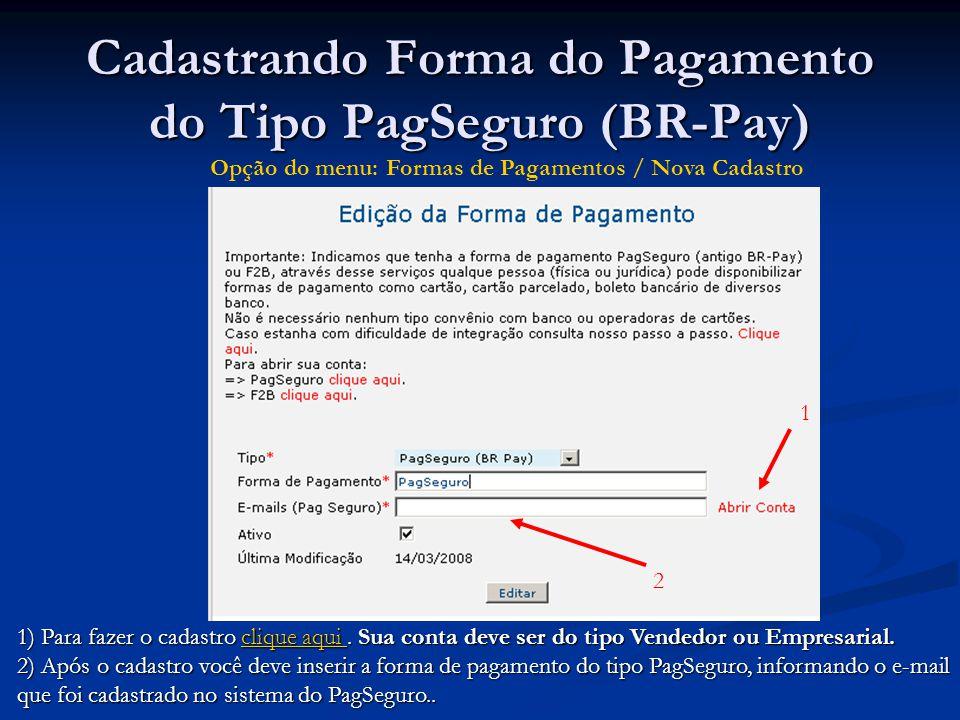 Cadastrando Forma do Pagamento do Tipo PagSeguro (BR-Pay) 1 2 1) Para fazer o cadastro clique aqui. Sua conta deve ser do tipo Vendedor ou Empresarial