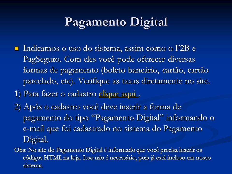 Pagamento Digital Indicamos o uso do sistema, assim como o F2B e PagSeguro. Com eles você pode oferecer diversas formas de pagamento (boleto bancário,