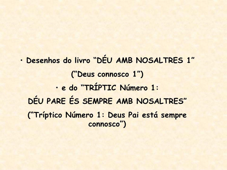 """Desenhos do livro """"DÉU AMB NOSALTRES 1"""" (""""Deus connosco 1"""") e do """"TRÍPTIC Número 1: DÉU PARE ÉS SEMPRE AMB NOSALTRES"""" (""""Tríptico Número 1: Deus Pai es"""