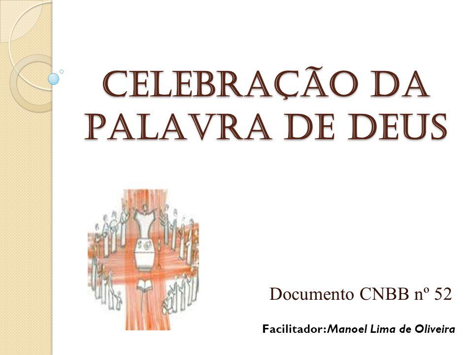 CELEBRAÇÃO DA PALAVRA DE DEUS Documento CNBB nº 52 Facilitador: Manoel Lima de Oliveira