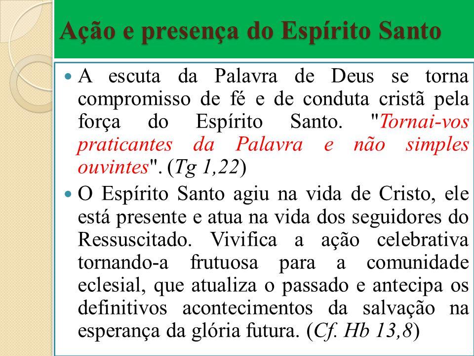 Ação e presença do Espírito Santo A escuta da Palavra de Deus se torna compromisso de fé e de conduta cristã pela força do Espírito Santo.