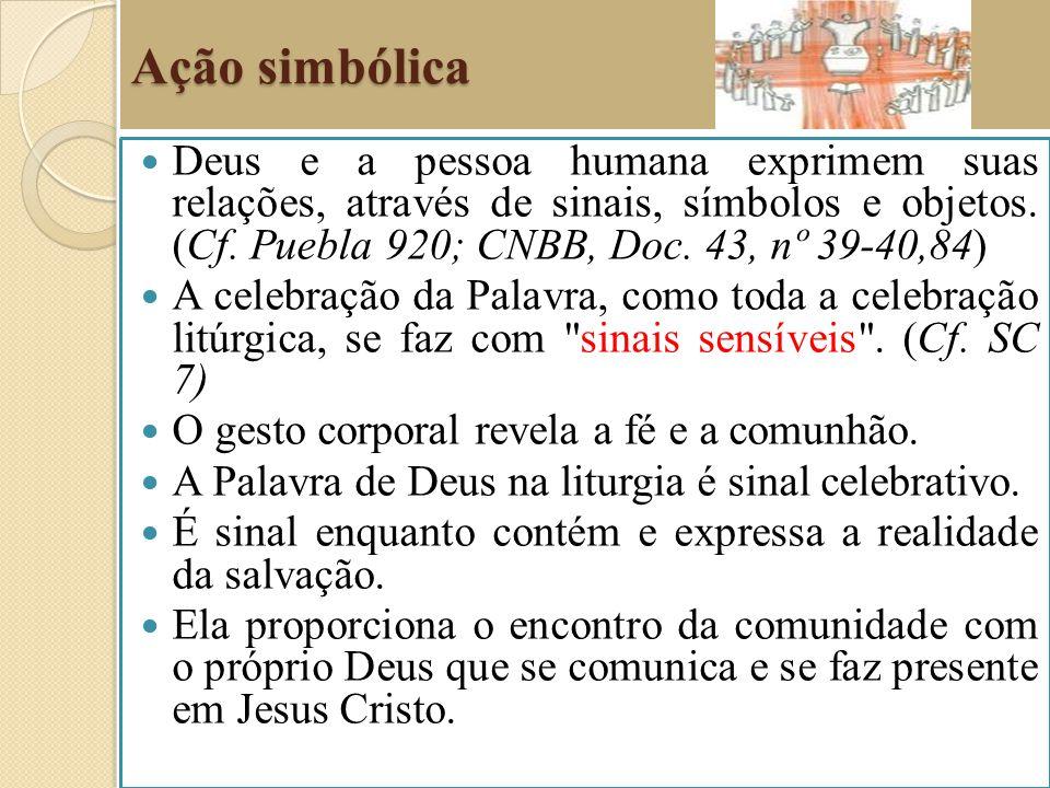 Ação simbólica Deus e a pessoa humana exprimem suas relações, através de sinais, símbolos e objetos. (Cf. Puebla 920; CNBB, Doc. 43, nº 39-40,84) A ce