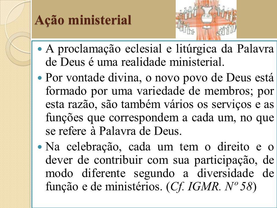 Ação ministerial A proclamação eclesial e litúrgica da Palavra de Deus é uma realidade ministerial. Por vontade divina, o novo povo de Deus está forma