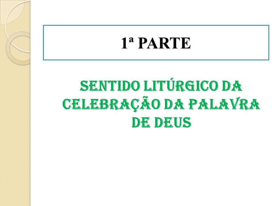 1ª PARTE SENTIDO LITÚRGICO DA CELEBRAÇÃO DA PALAVRA DE DEUS