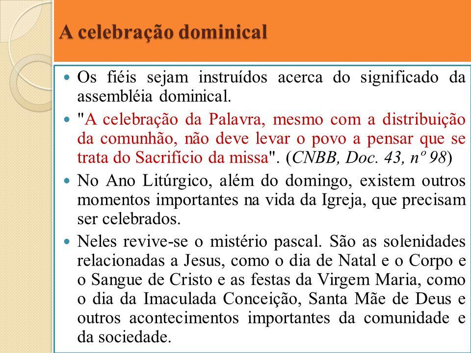 A celebração dominical Os fiéis sejam instruídos acerca do significado da assembléia dominical.