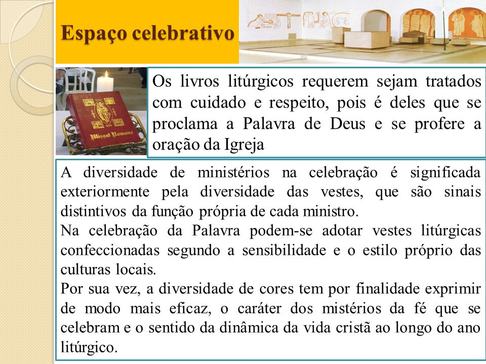 Espaço celebrativo Os livros litúrgicos requerem sejam tratados com cuidado e respeito, pois é deles que se proclama a Palavra de Deus e se profere a