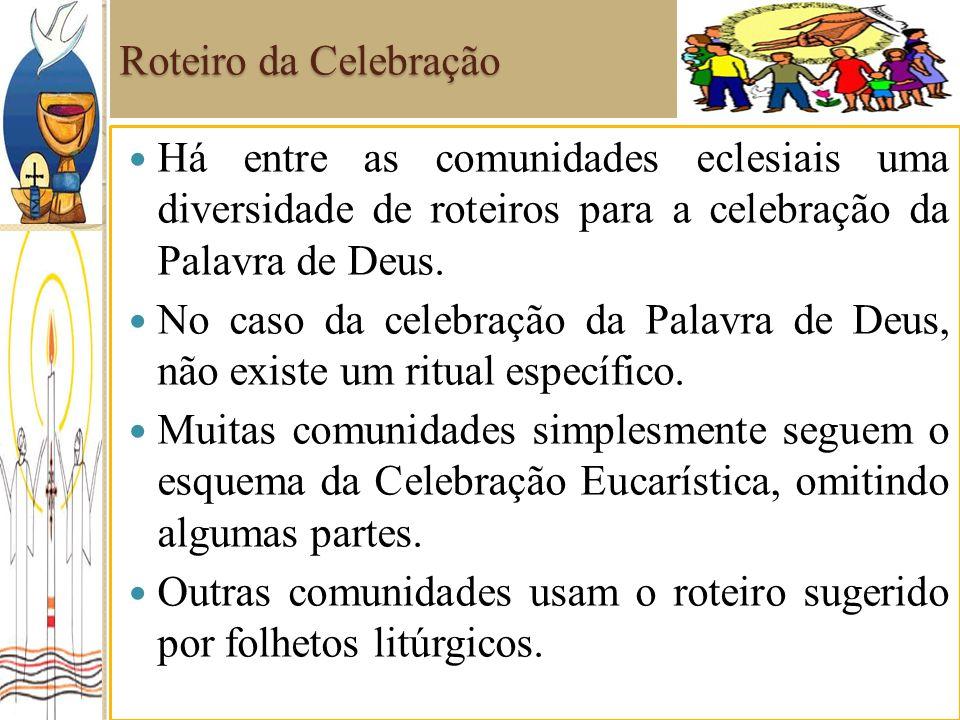 Roteiro da Celebração Há entre as comunidades eclesiais uma diversidade de roteiros para a celebração da Palavra de Deus. No caso da celebração da Pal