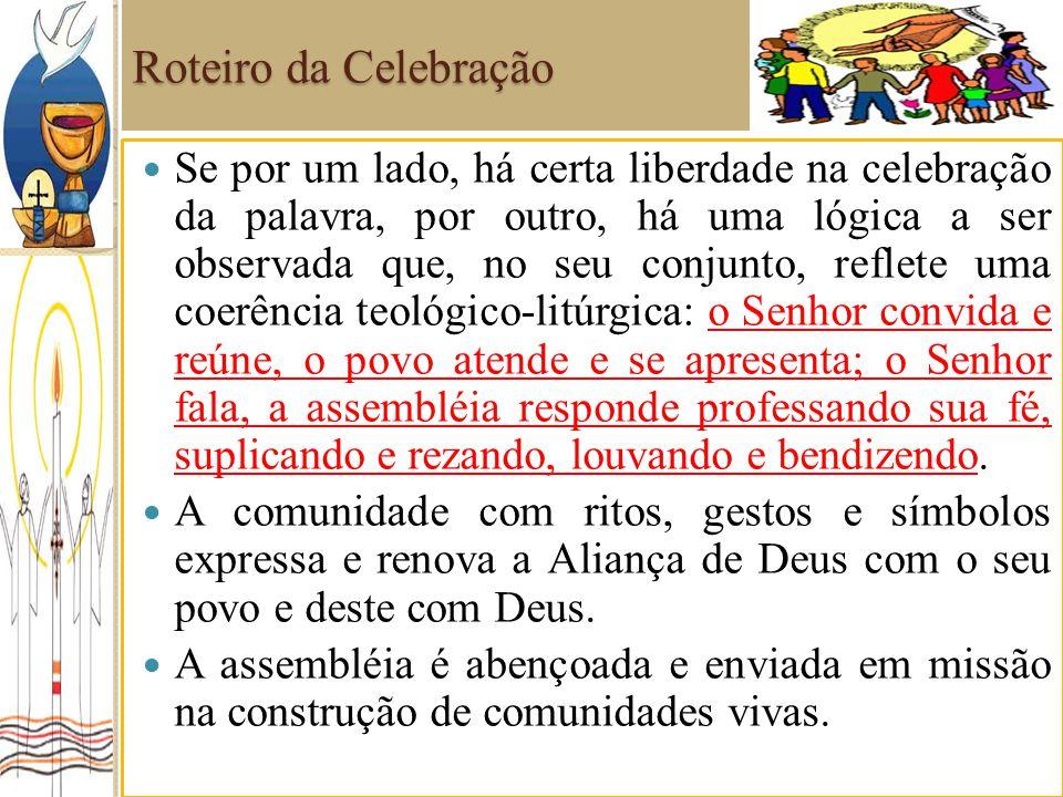 Roteiro da Celebração Se por um lado, há certa liberdade na celebração da palavra, por outro, há uma lógica a ser observada que, no seu conjunto, refl
