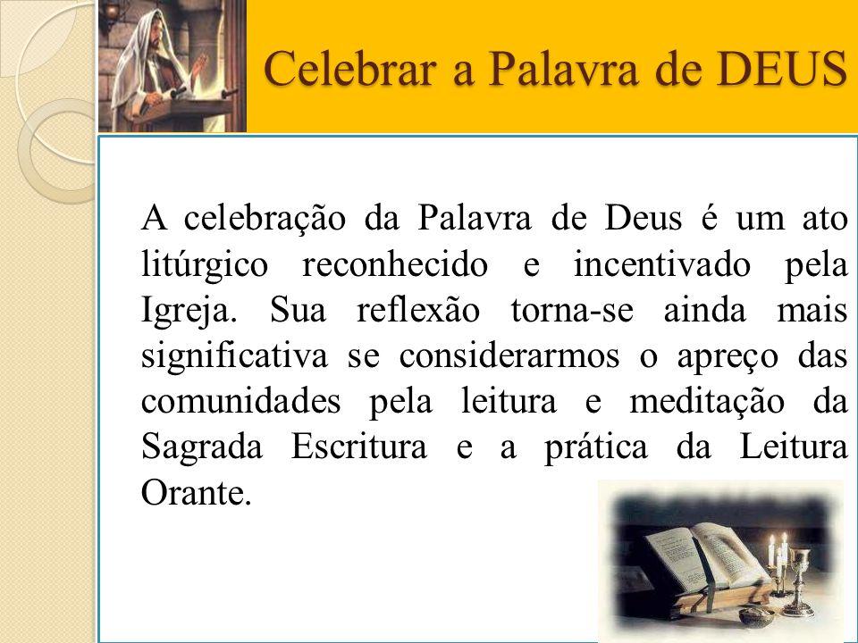 Celebrar a Palavra de DEUS A celebração da Palavra de Deus é um ato litúrgico reconhecido e incentivado pela Igreja. Sua reflexão torna-se ainda mais
