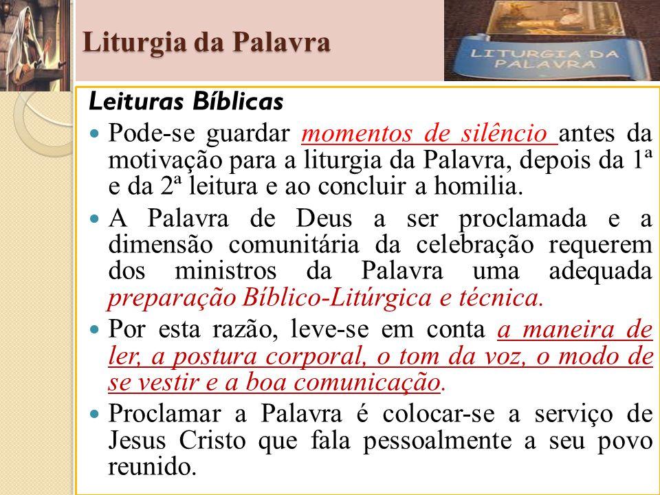 Liturgia da Palavra Leituras Bíblicas Pode-se guardar momentos de silêncio antes da motivação para a liturgia da Palavra, depois da 1ª e da 2ª leitura