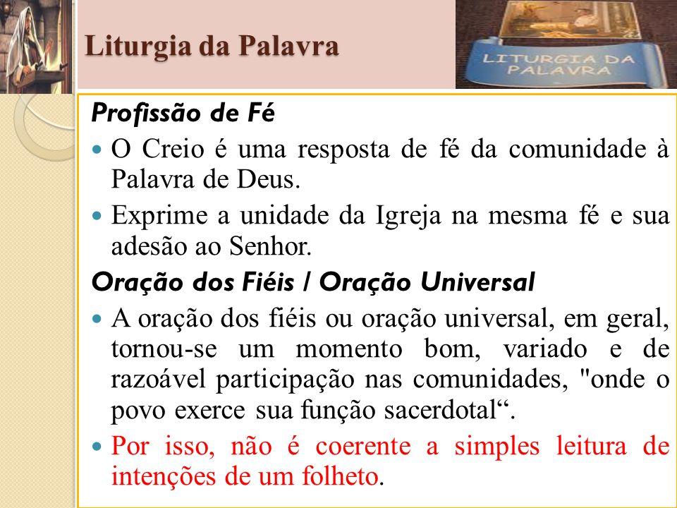Liturgia da Palavra Profissão de Fé O Creio é uma resposta de fé da comunidade à Palavra de Deus. Exprime a unidade da Igreja na mesma fé e sua adesão