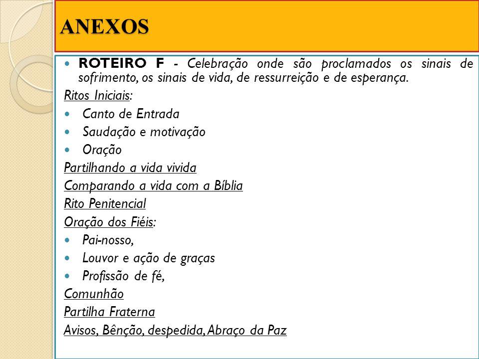 ANEXOS ROTEIRO F - Celebração onde são proclamados os sinais de sofrimento, os sinais de vida, de ressurreição e de esperança. Ritos Iniciais: Canto d