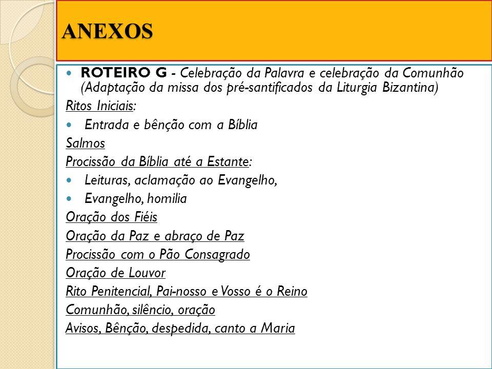 ANEXOS ROTEIRO G - Celebração da Palavra e celebração da Comunhão (Adaptação da missa dos pré-santificados da Liturgia Bizantina) Ritos Iniciais: Entr