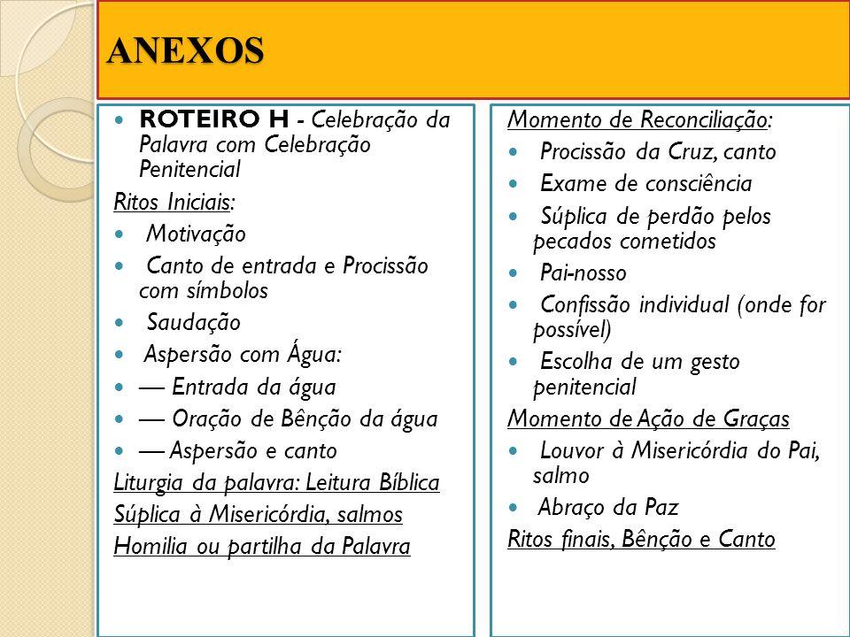 ANEXOS ROTEIRO H - Celebração da Palavra com Celebração Penitencial Ritos Iniciais: Motivação Canto de entrada e Procissão com símbolos Saudação Asper